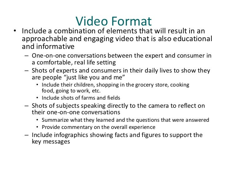 Video Format• Include a combination of elements that will result in an  approachable and engaging video that is also educa...