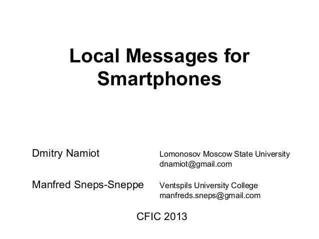 Local Messages forSmartphonesDmitry Namiot Lomonosov Moscow State Universitydnamiot@gmail.comManfred Sneps-Sneppe Ventspil...