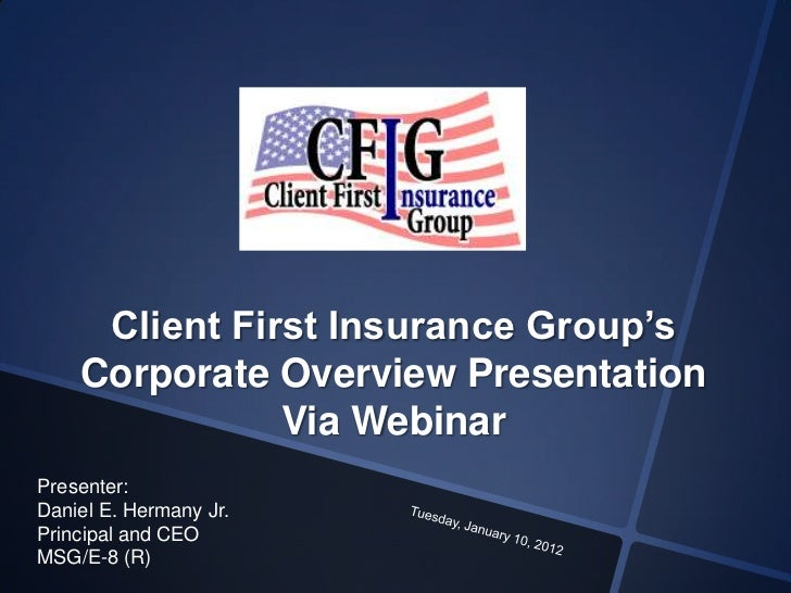 Client First Insurance Group's    Corporate Overview Presentation               Via WebinarPresenter:Daniel E. Hermany Jr....