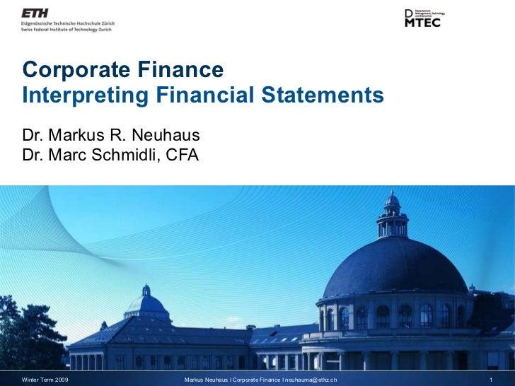 Corporate Finance Interpreting Financial Statements Dr. Markus R. Neuhaus Dr. Marc Schmidli, CFA Winter Term 2009 Markus N...