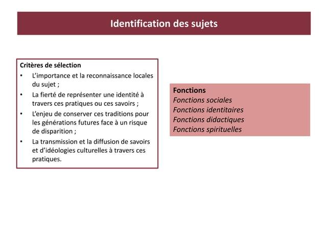 Critères de sélection • L'importance et la reconnaissance locales du sujet ; • La fierté de représenter une identité à tra...