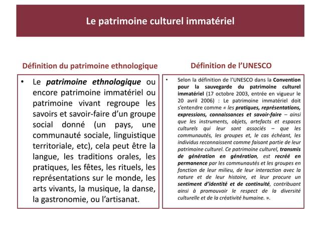 Définition du patrimoine ethnologique • Le patrimoine ethnologique ou encore patrimoine immatériel ou patrimoine vivant re...