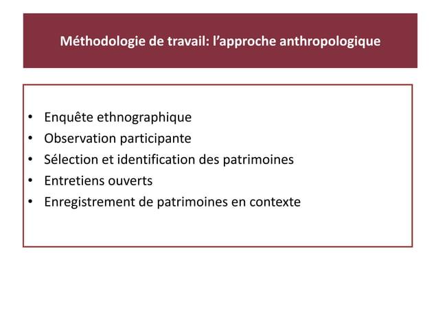 • Enquête ethnographique • Observation participante • Sélection et identification des patrimoines • Entretiens ouverts • E...