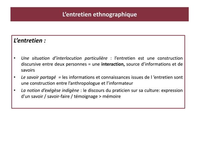 L'entretien ethnographique L'entretien : • Une situation d'interlocution particulière : l'entretien est une construction d...