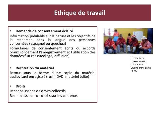 Ethique de travail • Demande de consentement éclairé Information préalable sur la nature et les objectifs de la recherche ...
