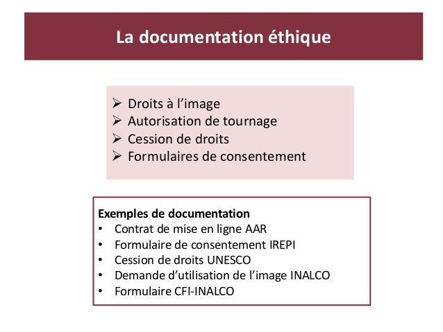 La documentation éthique  Droits à l'image  Autorisation de tournage  Cession de droits  Formulaires de consentement E...