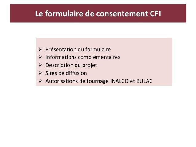 Le formulaire de consentement CFI  Présentation du formulaire  Informations complémentaires  Description du projet  Si...