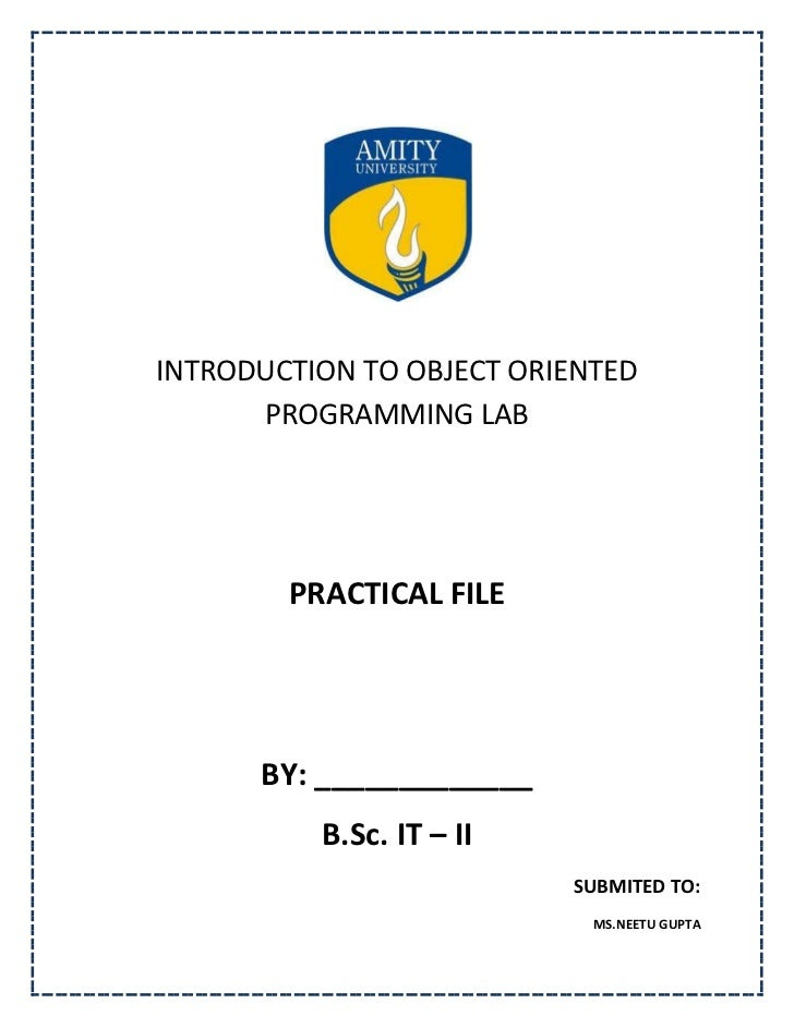 INTRODUCTION TO OBJECT ORIENTED      PROGRAMMING LAB        PRACTICAL FILE      BY: _____________          B.Sc. IT – II  ...