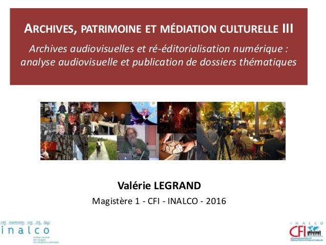 ARCHIVES, PATRIMOINE ET MÉDIATION CULTURELLE III Archives audiovisuelles et ré-éditorialisation numérique : analyse audiov...