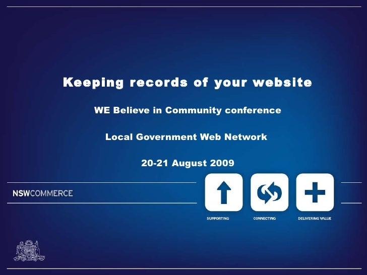 Keeping records of your website WE Believe in Community conference Local Government Web Network  20-21 August 2009