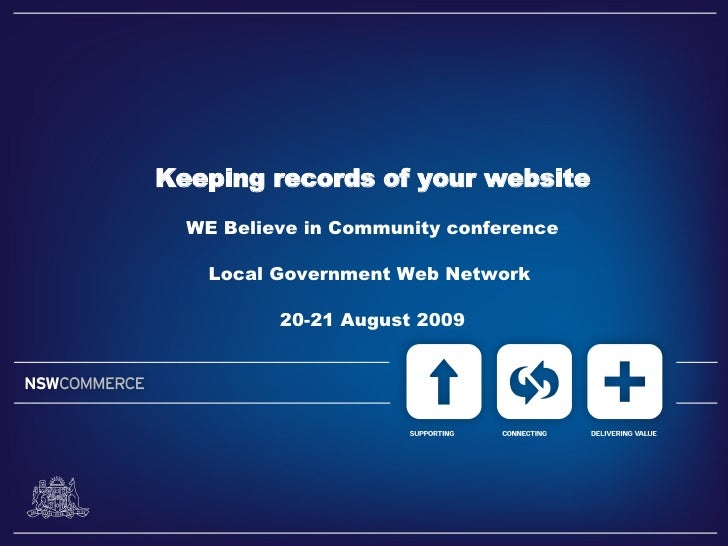 Keeping records of your website   WE Believe in Community conference      Local Government Web Network            20-21 Au...