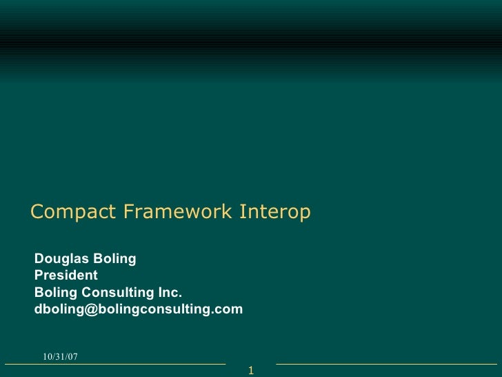 Compact Framework Interop Douglas Boling President Boling Consulting Inc. [email_address]