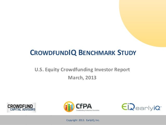 CROWDFUNDIQ BENCHMARK STUDY U.S. Equity Crowdfunding Investor Report                March, 2013              Copyright Cro...