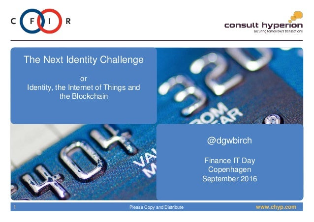 www.chyp.comPlease Copy and Distribute1 The Next Identity Challenge or Identity, the Internet of Things and the Blockchain...