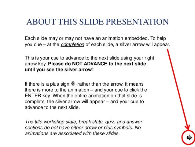 ABOUT THIS SLIDE PRESENTATION Each slide may or may not have an animation embedded. To help you cue – at the completion of...
