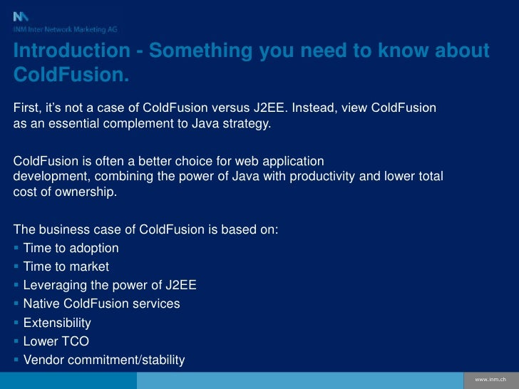 Introduction - Something you need to know about ColdFusion.<br />First, it's not a case of ColdFusion versus J2EE. Instead...