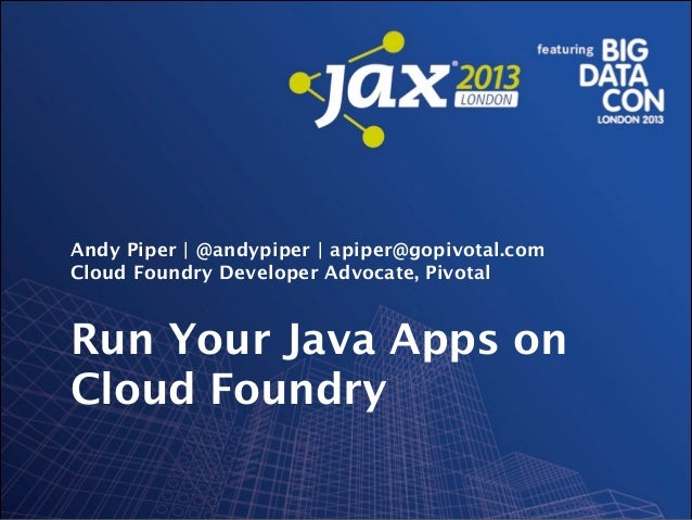 Andy Piper | @andypiper | apiper@gopivotal.com Cloud Foundry Developer Advocate, Pivotal  Run Your Java Apps on Cloud Foun...