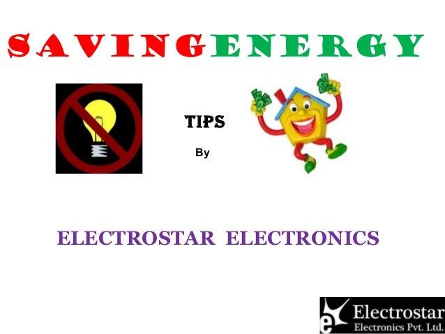 SAVINGENERgy TIPS By  ELECTROSTAR ELECTRONICS