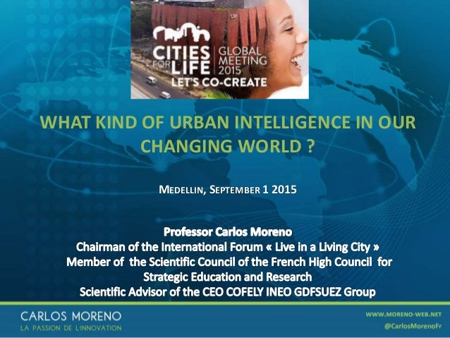 1 WHAT KIND OF URBAN INTELLIGENCE IN OUR CHANGING WORLD ? MEDELLIN, SEPTEMBER 1 2015