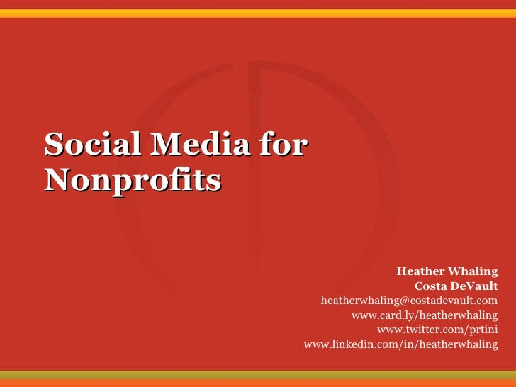 Social Media for Nonprofits Heather Whaling Costa DeVault [email_address] www.card.ly/heatherwhaling www.twitter.com/prtin...