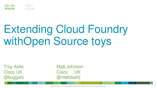 © 2013 Cisco and/or its affiliates. All rights  reserved.  Cisco  Confidential  Extending Cloud Foundry  withOpen Source t...