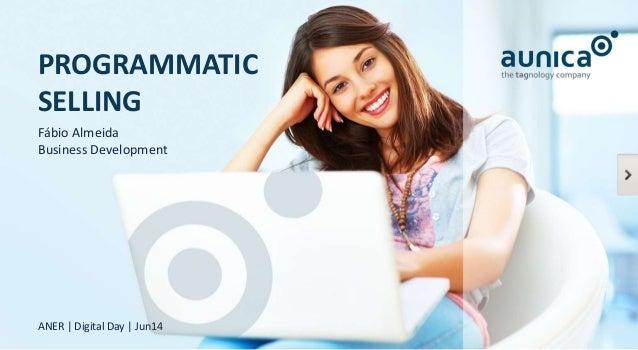PROGRAMMATIC SELLING ANER | Digital Day | Jun14 Fábio Almeida Business Development