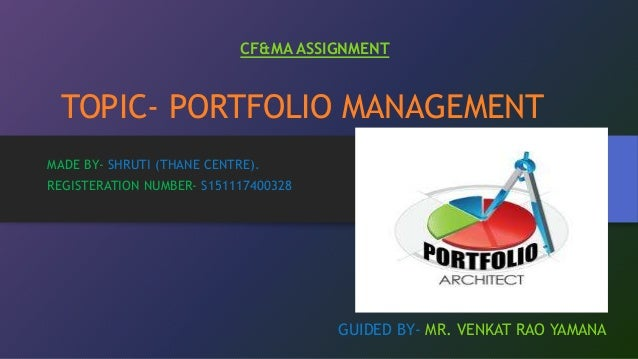 TOPIC- PORTFOLIO MANAGEMENT MADE BY- SHRUTI (THANE CENTRE). REGISTERATION NUMBER- S151117400328 GUIDED BY- MR. VENKAT RAO ...