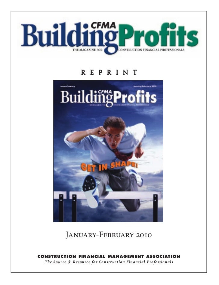 r e p r i n t            January-February 2010CONSTRUCTION FINANCIAL MANAGEMENT ASSOCIATION  The Source & Resource for Con...