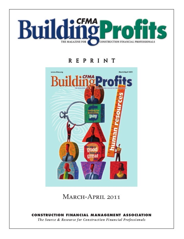 r e p r i n t                March-April 2011CONSTRUCTION FINANCIAL MANAGEMENT ASSOCIATION  The Source & Resource for Cons...