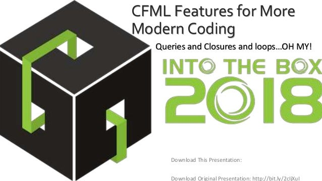 CFML Features for More Modern Coding Download This Presentation: Queries and Closures and loops…OH MY! Download Original P...