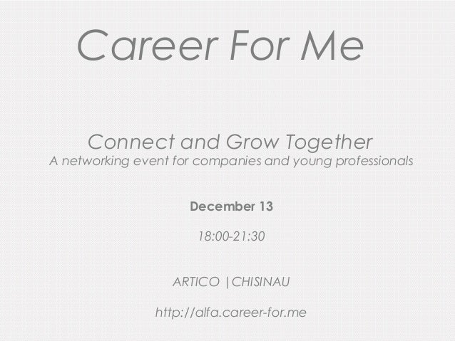 Career For Me Connect and Grow Together  A networking event for companies and young professionals December 13 18:00-21:30 ...