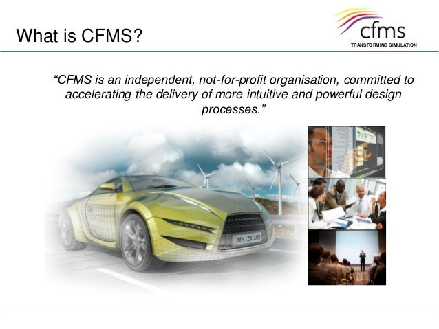 """TRANSFORMING SIMULATIONWhat is CFMS?""""CFMS is an independent, not-for-profit organisation, committed toaccelerating the del..."""