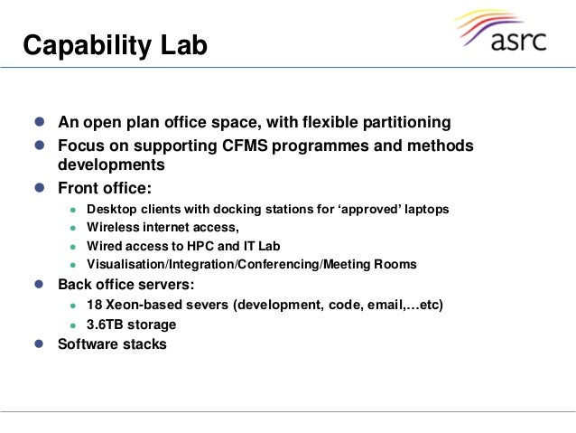  An open plan office space, with flexible partitioning Focus on supporting CFMS programmes and methodsdevelopments Fron...