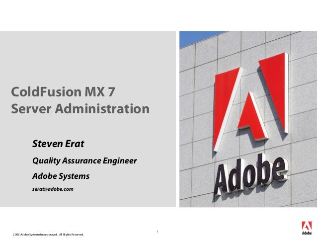 2006 Adobe Systems Incorporated. All Rights Reserved.1ColdFusion MX 7Server AdministrationSteven EratQuality Assurance Eng...