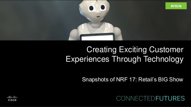 Creating Exciting Customer Experiences Through Technology Snapshots of NRF 17: Retail's BIG Show Article