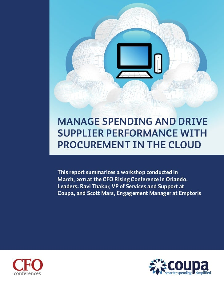 MANAGE SPENDING AND DRIVESUPPLIER PERFORMANCE WITHPROCUREMENT IN THE CLOUDThis report summarizes a workshop conducted inMa...