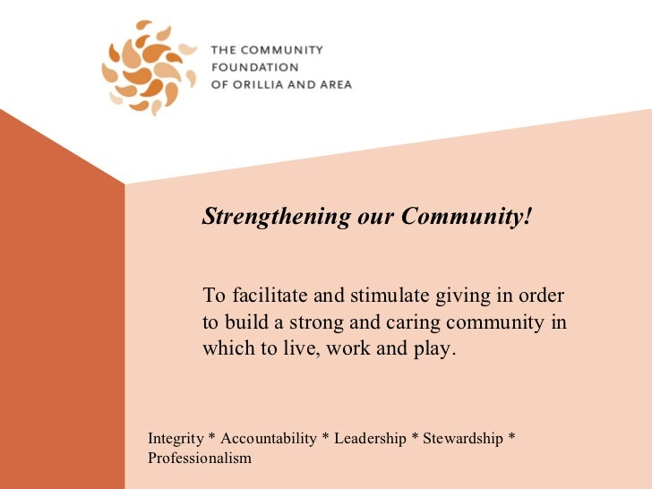 Strengthening our Community!        To facilitate and stimulate giving in order        to build a strong and caring commun...
