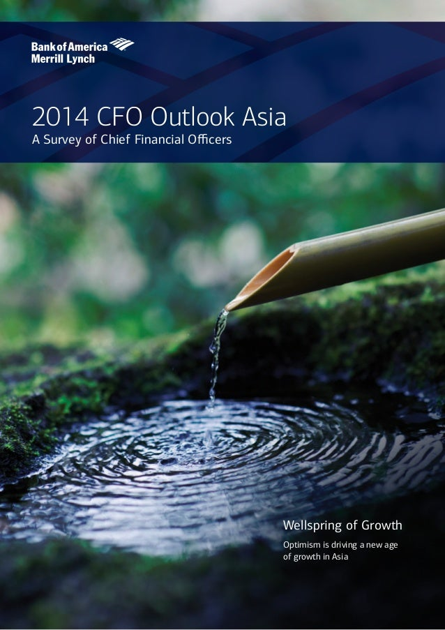 2014 CFO Outlook Asia A Survey of Chief Financial Officers Wellspring of Growth Optimism is driving a new age 		 of growth...