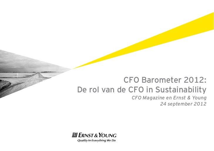CFO Barometer 2012:De rol van de CFO in Sustainability              CFO Magazine en Ernst & Young                        2...