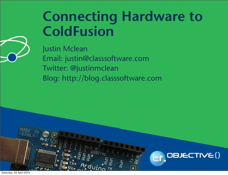 Connecting Hardware to                           ColdFusion                           Justin Mclean                       ...