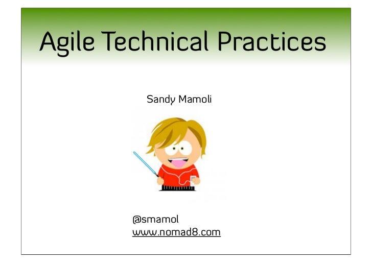 Agile Technical Practices          Sandy Mamoli        @smamol        www.nomad8.com