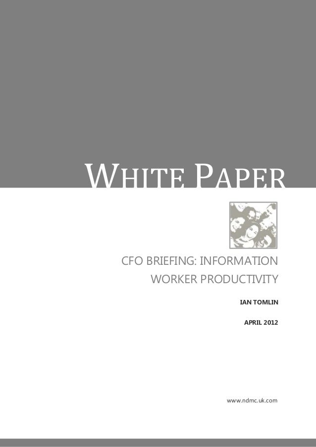 WHITE PAPER  CFO BRIEFING: INFORMATION      WORKER PRODUCTIVITY                     IAN TOMLIN                       APRIL...