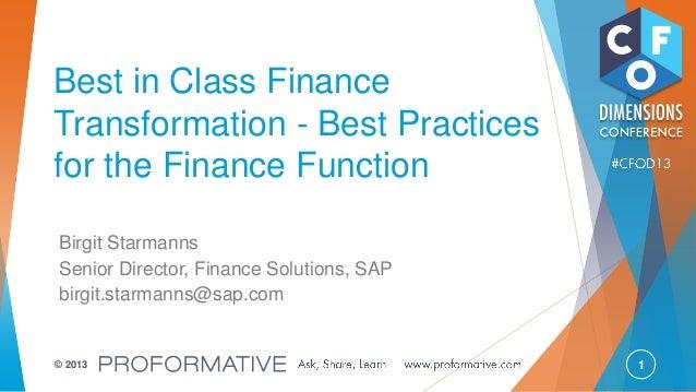 1© 2013 Best in Class Finance Transformation - Best Practices for the Finance Function Birgit Starmanns Senior Director, F...