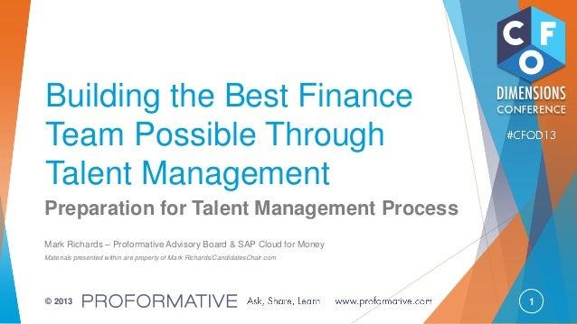 1© 2013 Building the Best Finance Team Possible Through Talent Management Preparation for Talent Management Process Mark R...