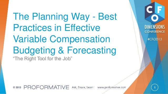 "1© 2013 The Planning Way - Best Practices in Effective Variable Compensation Budgeting & Forecasting ""The Right Tool for t..."