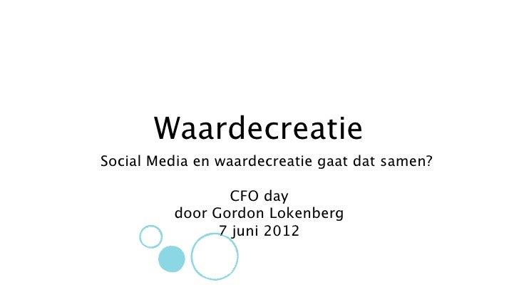 WaardecreatieSocial Media en waardecreatie gaat dat samen?                 CFO day         door Gordon Lokenberg          ...