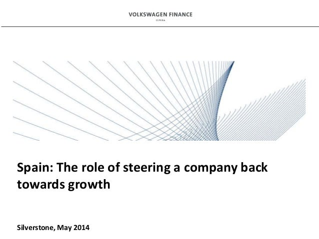 Proposed Framework for Presentations Spain: The role of steering a company back towards growth Silverstone, May 2014