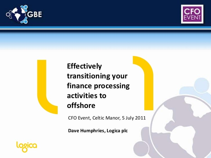 Effectively transitioning your finance processing activities to offshore<br />CFO Event, Celtic Manor, 5 July 2011<br />Da...