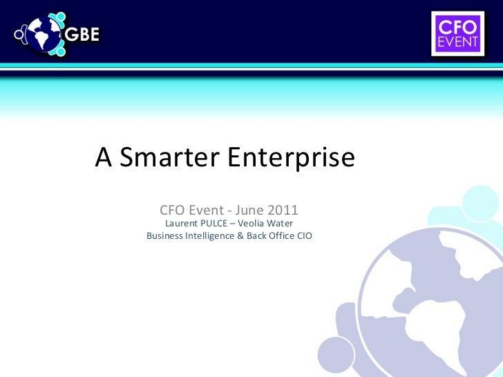 A Smarter Enterprise CFO Event - June 2011 Laurent PULCE – Veolia Water Business Intelligence & Back Office CIO