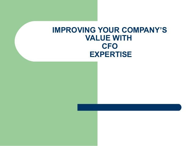 IMPROVING YOUR COMPANY'S       VALUE WITH           CFO        EXPERTISE
